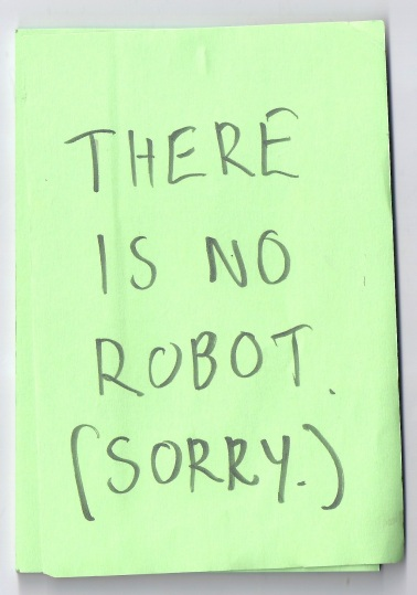 THERE IS NO ROBOT. (SORRY.)
