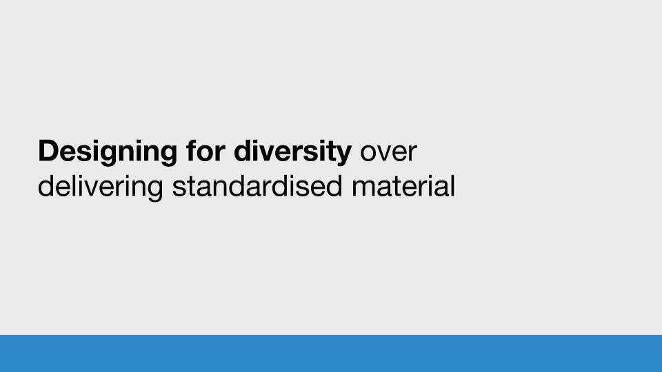 Designing for diversity over delivering standardised material