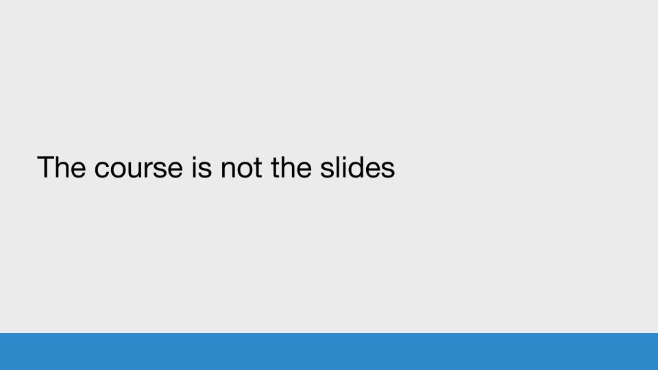 The course is not the slides