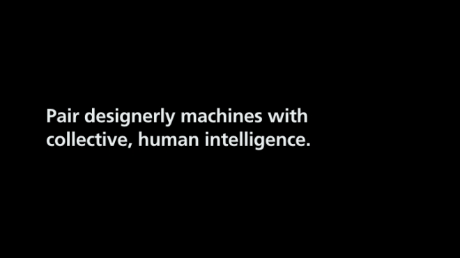 Text on slide: Pair designerly machines with collective, human intelligence.