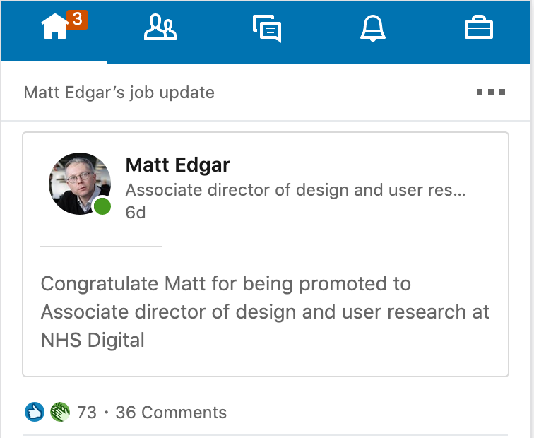 LinkedIn update: Congratulate Matt for being promoted to Associate director of design and user research at NHS Digital